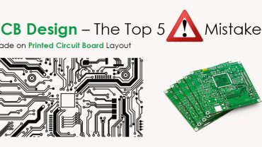 PCB Design – The Top 5 Mistakes Made on Printed Circuit Board Layout
